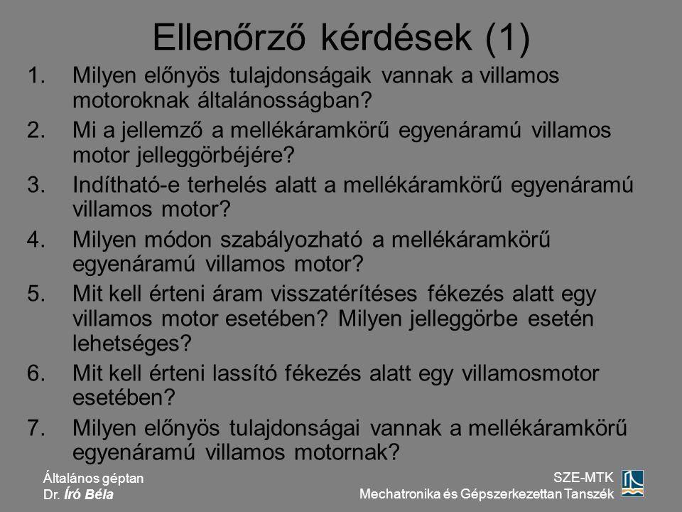 Általános géptan Dr. Író Béla SZE-MTK Mechatronika és Gépszerkezettan Tanszék Ellenőrző kérdések (1) 1.Milyen előnyös tulajdonságaik vannak a villamos