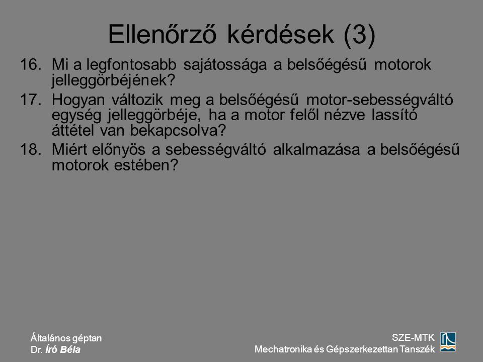 Általános géptan Dr. Író Béla SZE-MTK Mechatronika és Gépszerkezettan Tanszék Ellenőrző kérdések (3) 16.Mi a legfontosabb sajátossága a belsőégésű mot