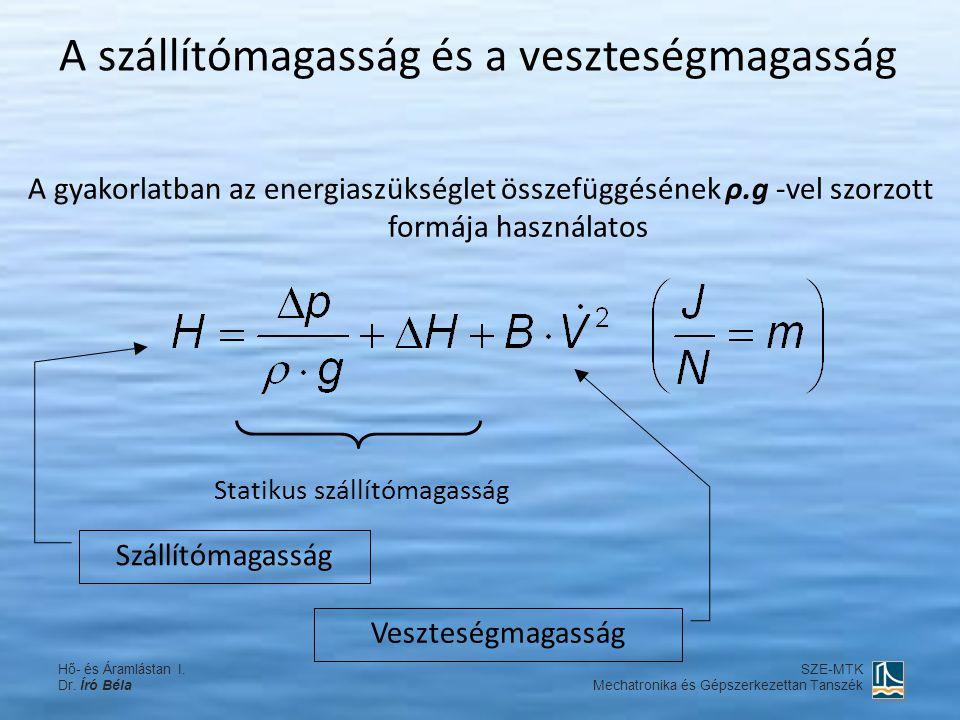 A szállítómagasság és a veszteségmagasság A gyakorlatban az energiaszükséglet összefüggésének ρ.g -vel szorzott formája használatos Szállítómagasság V