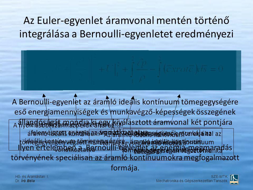 A Bernoulli-egyenlet az áramló ideális kontínuum tömegegységére eső energiamennyiségek és munkavégző-képességek összegének állandóságát mondja ki egy