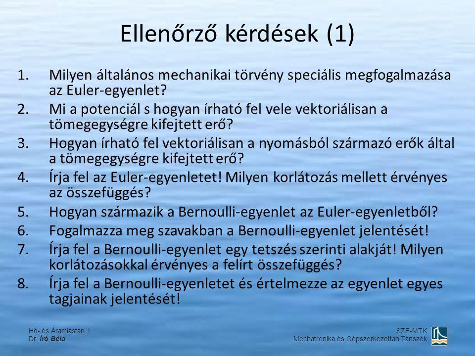 Ellenőrző kérdések (1) 1.Milyen általános mechanikai törvény speciális megfogalmazása az Euler-egyenlet? 2.Mi a potenciál s hogyan írható fel vele vek