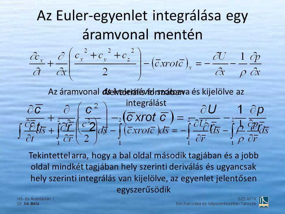 Az Euler-egyenlet integrálása egy áramvonal mentén Vektoriális formában Az áramvonal ds ívelemével szorozva és kijelölve az integrálást Tekintettel ar