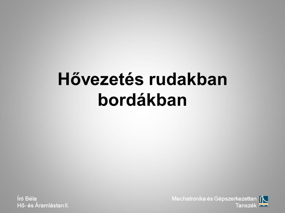 Hővezetés rudakban bordákban Író Béla Hő- és Áramlástan II. Mechatronika és Gépszerkezettan Tanszék