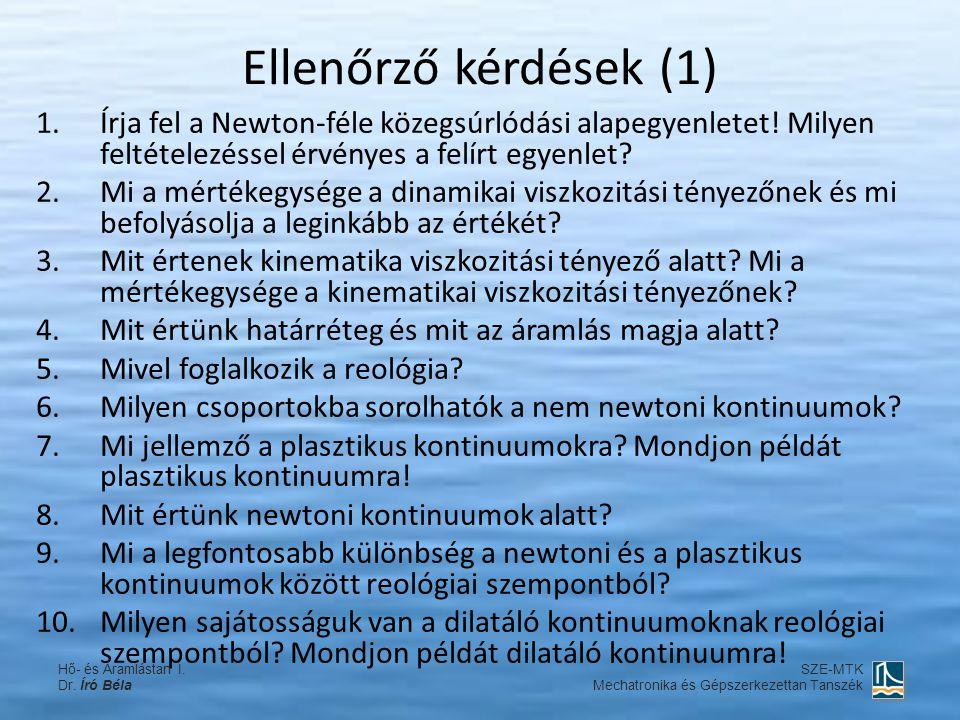Ellenőrző kérdések (1) 1.Írja fel a Newton-féle közegsúrlódási alapegyenletet! Milyen feltételezéssel érvényes a felírt egyenlet? 2.Mi a mértékegysége