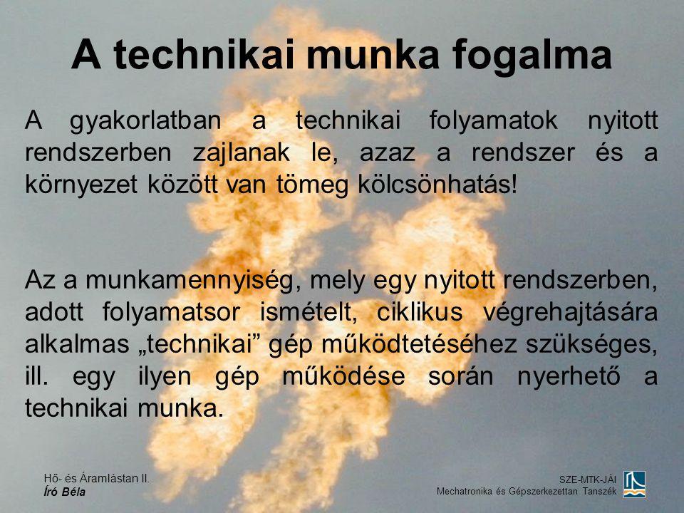 Hő- és Áramlástan II. Író Béla SZE-MTK-JÁI Mechatronika és Gépszerkezettan Tanszék A technikai munka fogalma A gyakorlatban a technikai folyamatok nyi