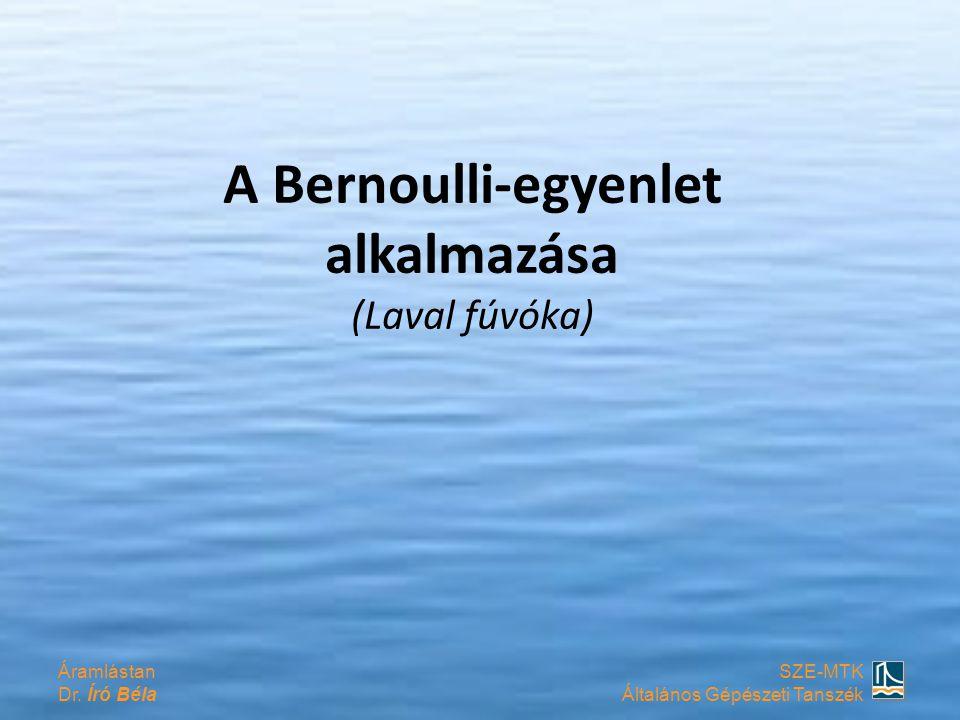 Áramlástan Dr. Író Béla SZE-MTK Általános Gépészeti Tanszék A Bernoulli-egyenlet alkalmazása (Laval fúvóka)