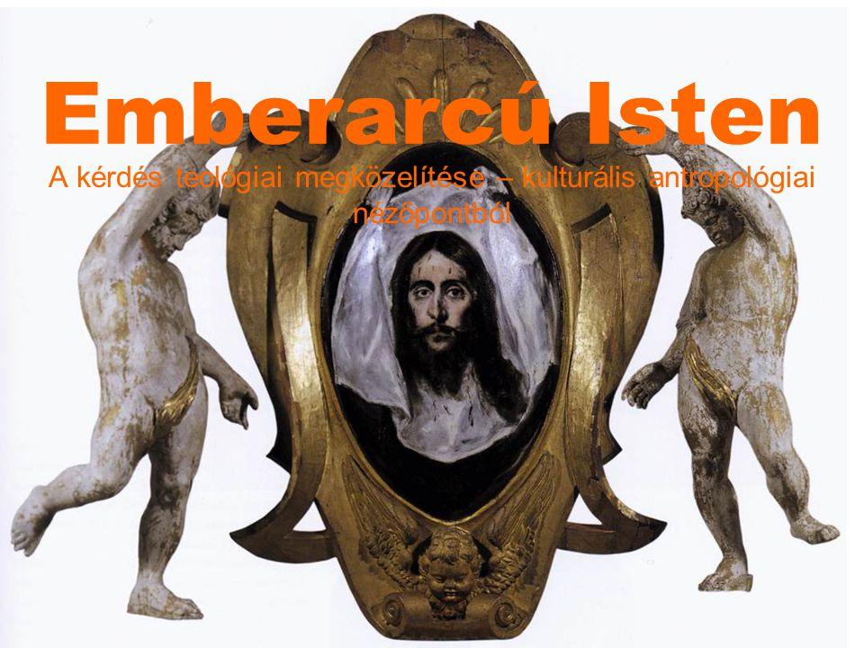 Emberarcú Isten A kérdés teológiai megközelítése – kulturális antropológiai nézőpontból