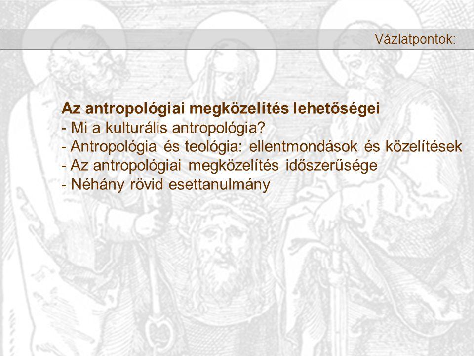 Az antropológiai megközelítés lehetőségei - Mi a kulturális antropológia.
