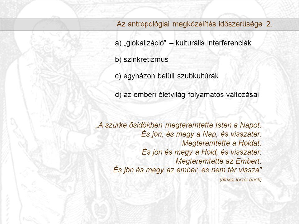 Az antropológiai megközelítés időszerűsége2.