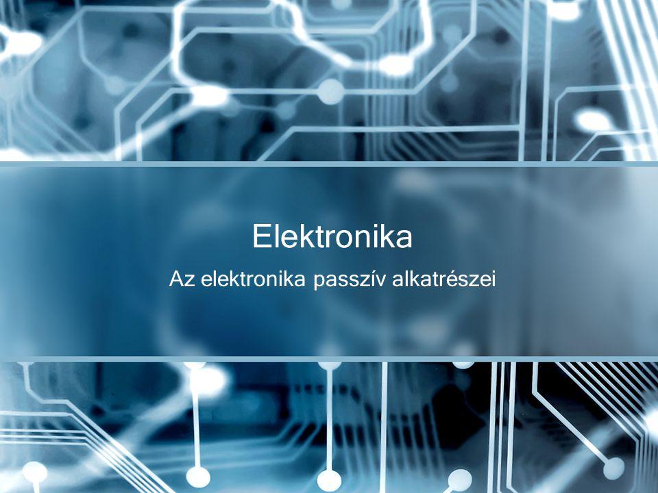 Előadás tartalma Passzív és elektromos ellenállások fajtái, tulajdonságaik Kondenzátorok fajtái, tulajdonságaik Tekercsek fajtái, tulajdonságaik