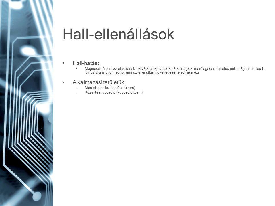 Hall-ellenállások Hall-hatás: –Mágnese térben az elektronok pályája elhajlik, ha az áram útjára merőlegesen létrehozunk mágneses teret, így az áram út