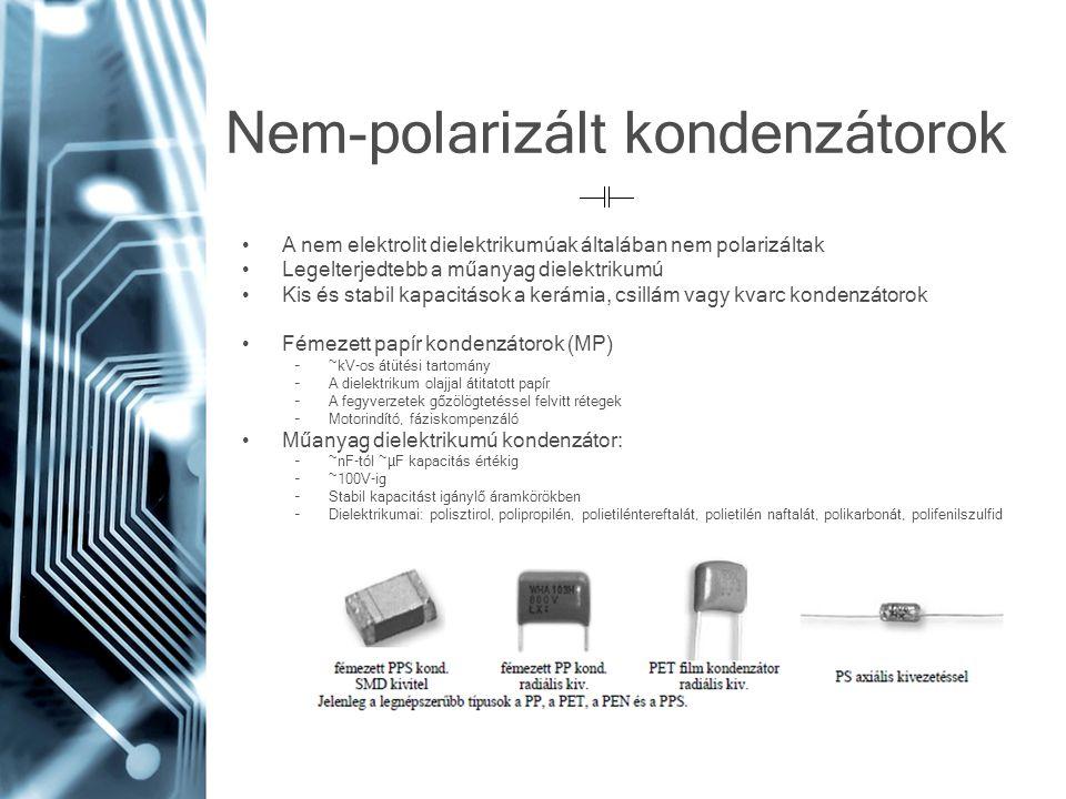Nem-polarizált kondenzátorok A nem elektrolit dielektrikumúak általában nem polarizáltak Legelterjedtebb a műanyag dielektrikumú Kis és stabil kapacit