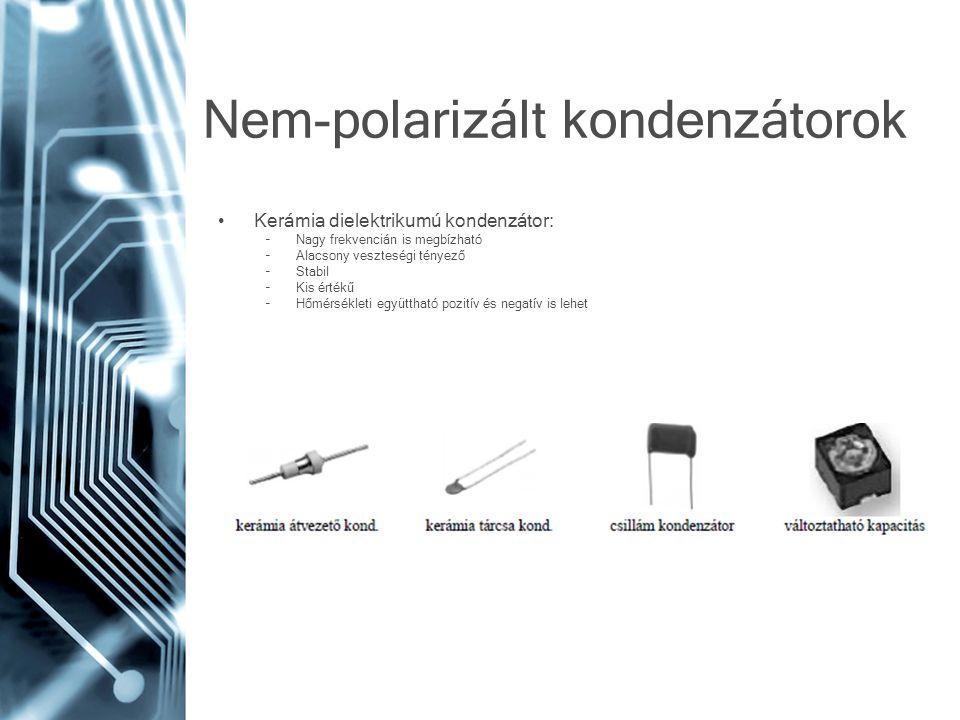 Nem-polarizált kondenzátorok Kerámia dielektrikumú kondenzátor: –Nagy frekvencián is megbízható –Alacsony veszteségi tényező –Stabil –Kis értékű –Hőmé