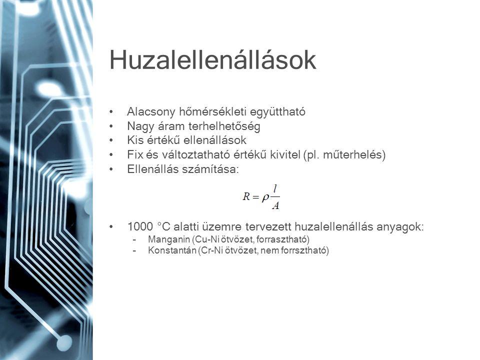 NTK, NTC Negatív hőmérsékleti együttható Alapanyagok: –Fémoxidok –Titán vegyületek Alkalmazási terület: –-40…+200°C –Hőmérséklet mérés –Nagyfrekvenciás teljesítménymérés