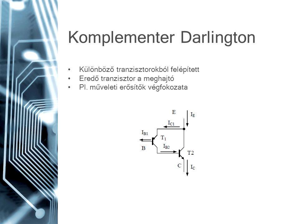 Komplementer Darlington Különböző tranzisztorokból felépített Eredő tranzisztor a meghajtó Pl. műveleti erősítők végfokozata