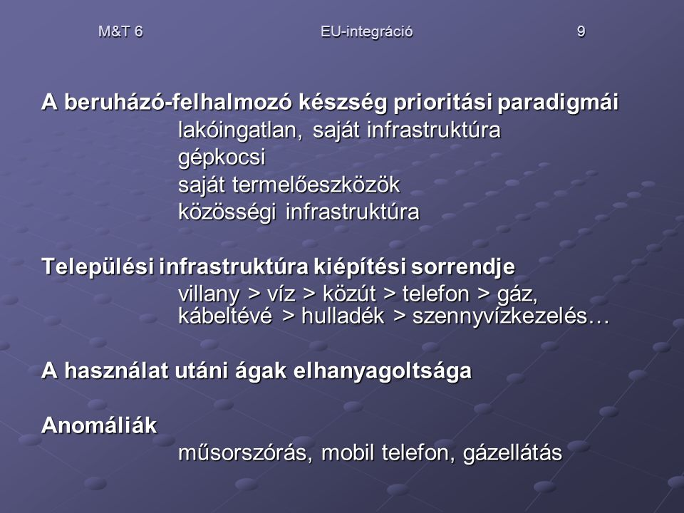 M&T 6 EU-integráció 9 A beruházó-felhalmozó készség prioritási paradigmái lakóingatlan, saját infrastruktúra gépkocsi saját termelőeszközök közösségi