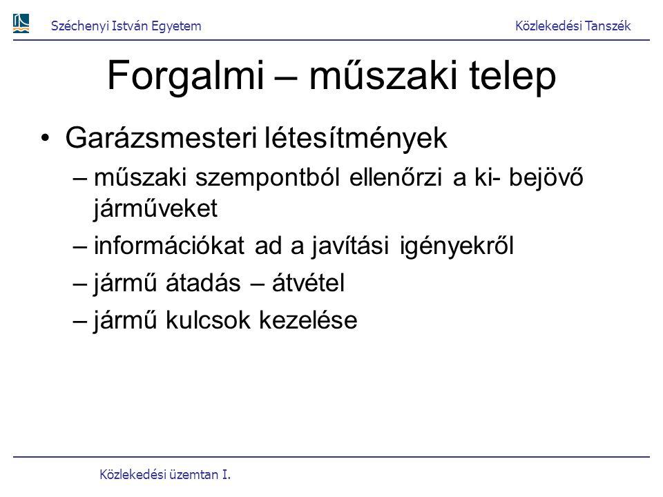 Széchenyi István EgyetemKözlekedési Tanszék Közlekedési üzemtan I. Forgalmi – műszaki telep Garázsmesteri létesítmények –műszaki szempontból ellenőrzi