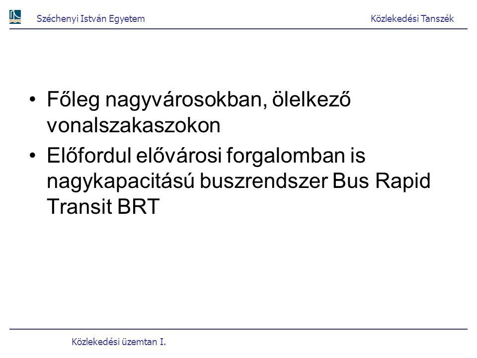 Széchenyi István EgyetemKözlekedési Tanszék Közlekedési üzemtan I. Főleg nagyvárosokban, ölelkező vonalszakaszokon Előfordul elővárosi forgalomban is