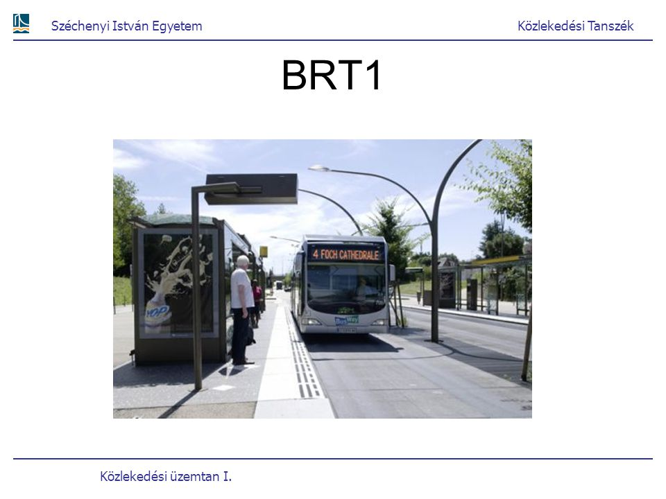 Széchenyi István EgyetemKözlekedési Tanszék Közlekedési üzemtan I. BRT1
