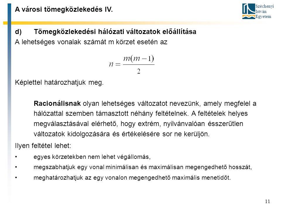 Széchenyi István Egyetem 11 d)Tömegközlekedési hálózati változatok előállítása A lehetséges vonalak számát m körzet esetén az Képlettel határozhatjuk meg.