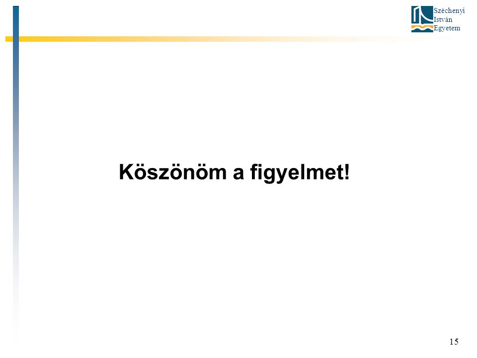 Széchenyi István Egyetem 15 Köszönöm a figyelmet!
