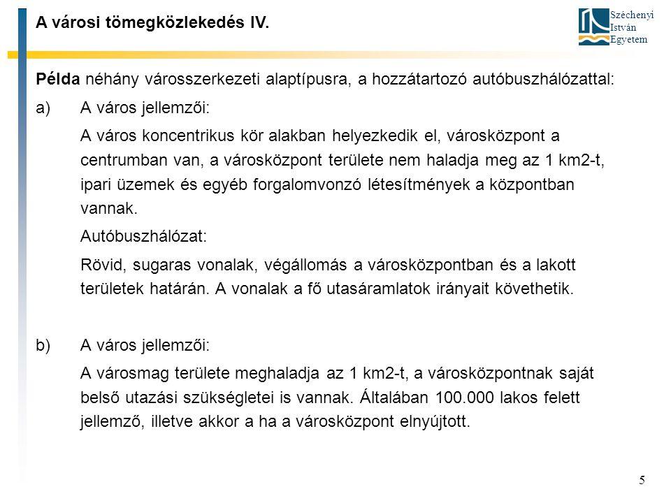 Széchenyi István Egyetem 5 Példa néhány városszerkezeti alaptípusra, a hozzátartozó autóbuszhálózattal: a)A város jellemzői: A város koncentrikus kör alakban helyezkedik el, városközpont a centrumban van, a városközpont területe nem haladja meg az 1 km2-t, ipari üzemek és egyéb forgalomvonzó létesítmények a központban vannak.