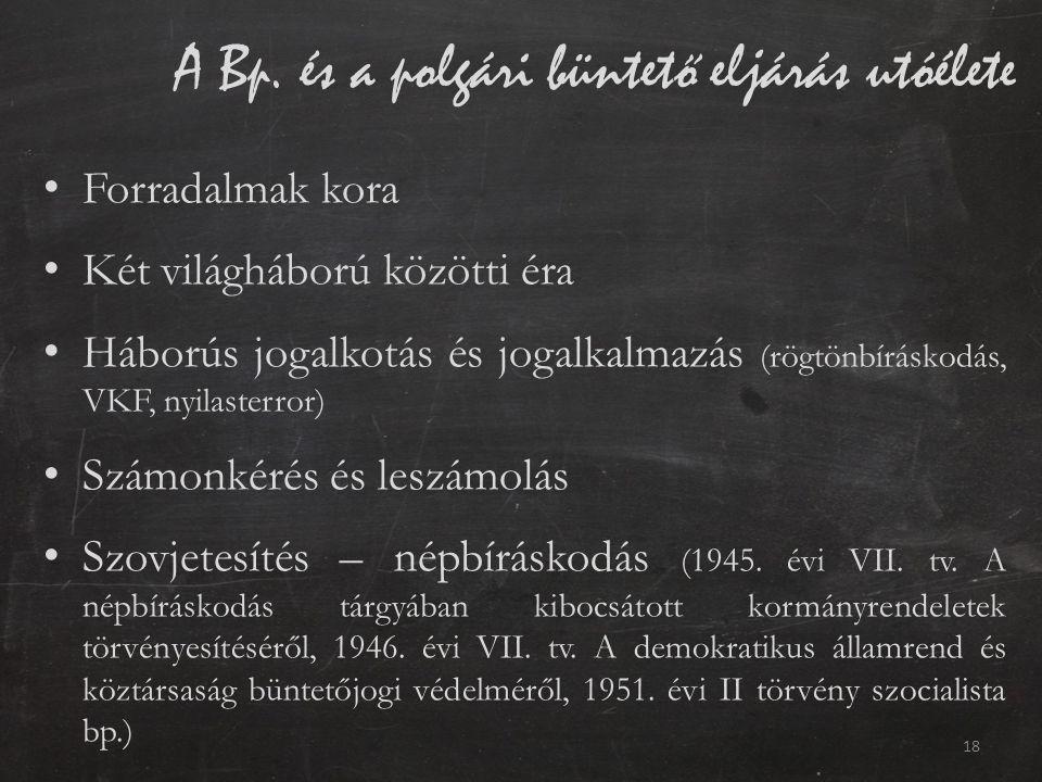 A Bp. és a polgári büntető eljárás utóélete Forradalmak kora Két világháború közötti éra Háborús jogalkotás és jogalkalmazás (rögtönbíráskodás, VKF, n