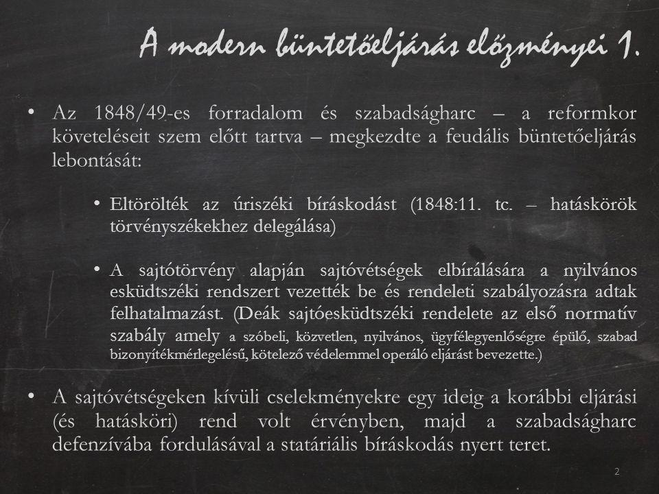 A modern büntetőeljárás előzményei 1. Az 1848/49-es forradalom és szabadságharc – a reformkor követeléseit szem előtt tartva – megkezdte a feudális bü