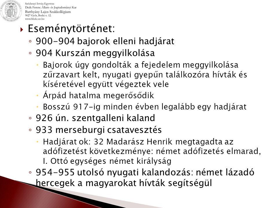  Eseménytörténet: ◦ 900-904 bajorok elleni hadjárat ◦ 904 Kurszán meggyilkolása  Bajorok úgy gondolták a fejedelem meggyilkolása zűrzavart kelt, nyu