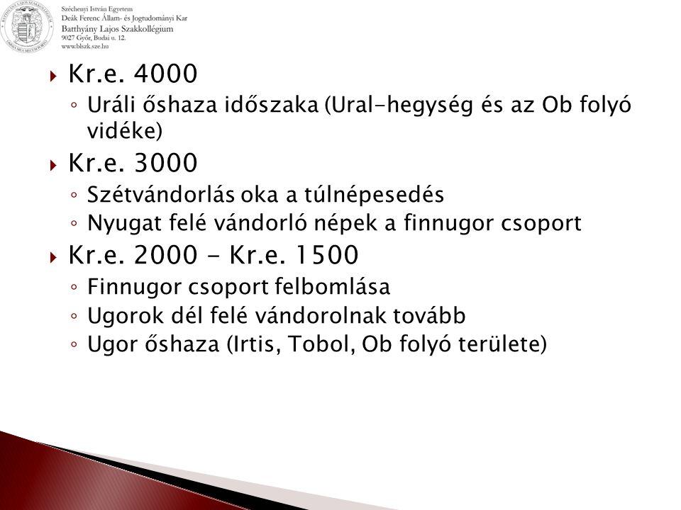  Kr.e. 4000 ◦ Uráli őshaza időszaka (Ural-hegység és az Ob folyó vidéke)  Kr.e. 3000 ◦ Szétvándorlás oka a túlnépesedés ◦ Nyugat felé vándorló népek