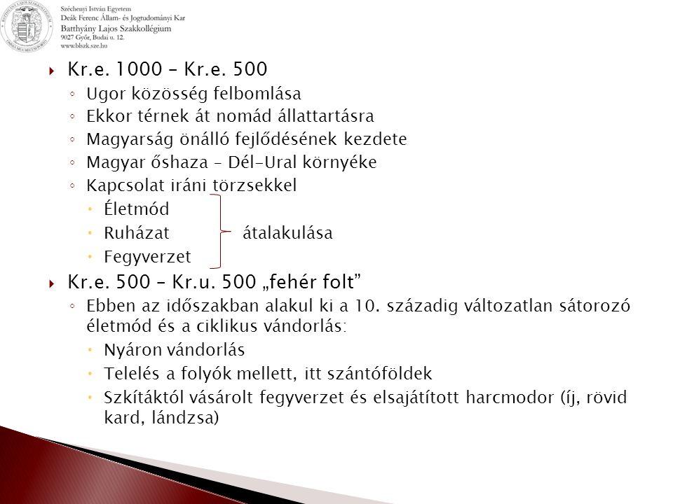  Kr.e. 1000 – Kr.e. 500 ◦ Ugor közösség felbomlása ◦ Ekkor térnek át nomád állattartásra ◦ Magyarság önálló fejlődésének kezdete ◦ Magyar őshaza – Dé