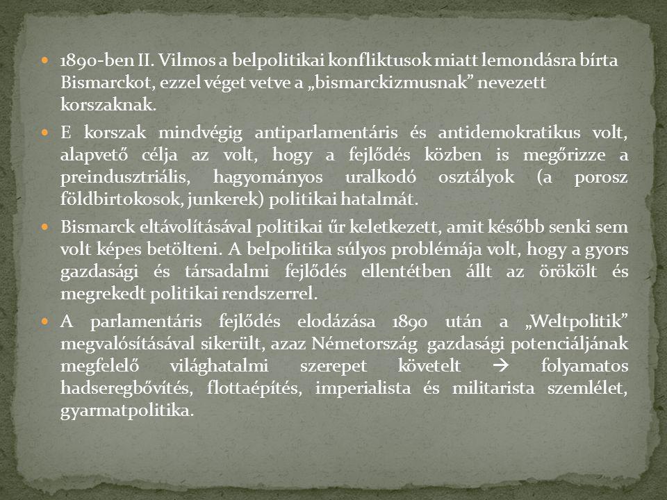 """1890-ben II. Vilmos a belpolitikai konfliktusok miatt lemondásra bírta Bismarckot, ezzel véget vetve a """"bismarckizmusnak"""" nevezett korszaknak. E korsz"""