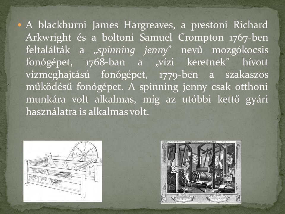 """A blackburni James Hargreaves, a prestoni Richard Arkwright és a boltoni Samuel Crompton 1767-ben feltalálták a """"spinning jenny"""" nevű mozgókocsis fonó"""