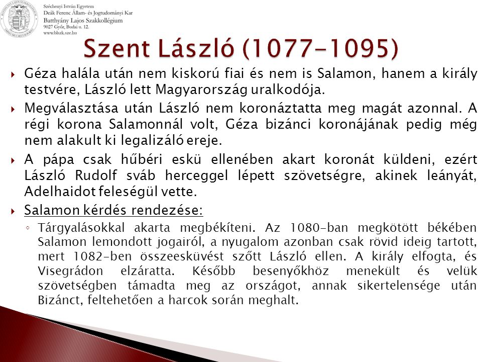  Géza halála után nem kiskorú fiai és nem is Salamon, hanem a király testvére, László lett Magyarország uralkodója.