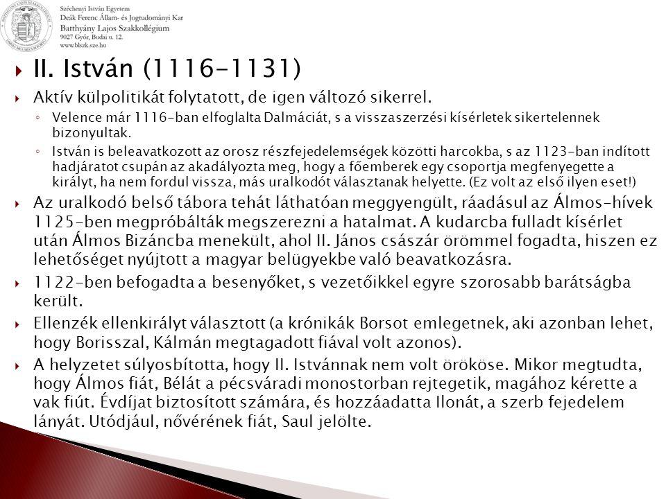  II.István (1116-1131)  Aktív külpolitikát folytatott, de igen változó sikerrel.