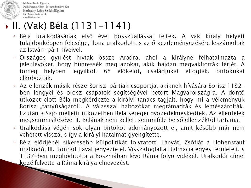  II.(Vak) Béla (1131-1141) ◦ Béla uralkodásának első évei bosszúállással teltek.