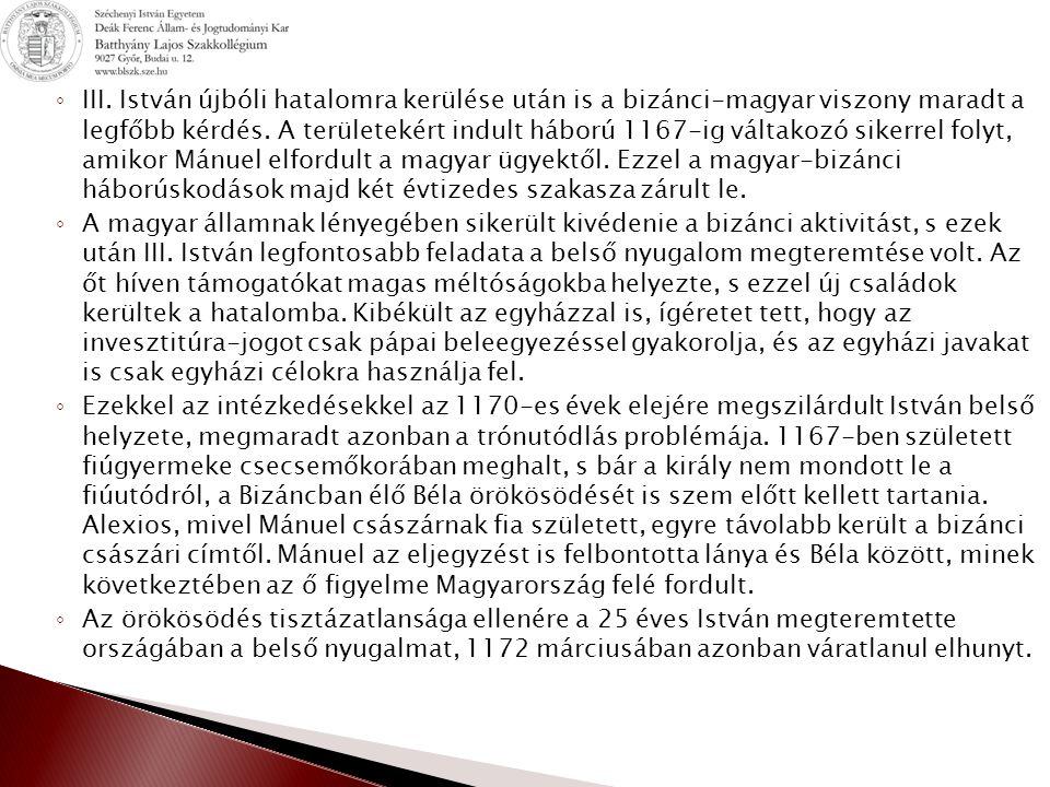 ◦ III.István újbóli hatalomra kerülése után is a bizánci-magyar viszony maradt a legfőbb kérdés.