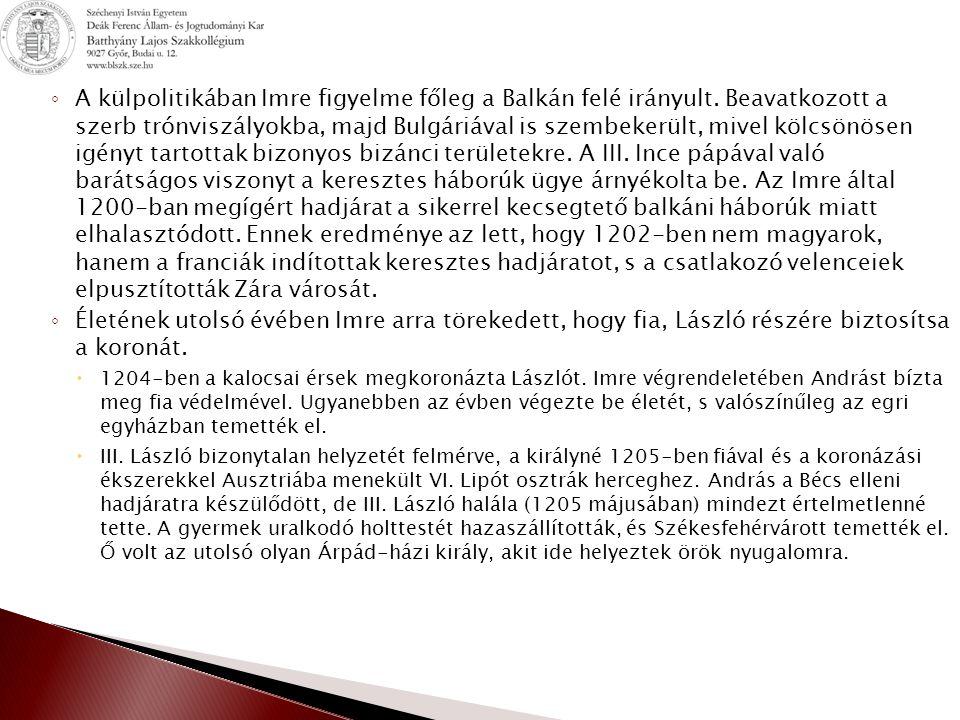 ◦ A külpolitikában Imre figyelme főleg a Balkán felé irányult.