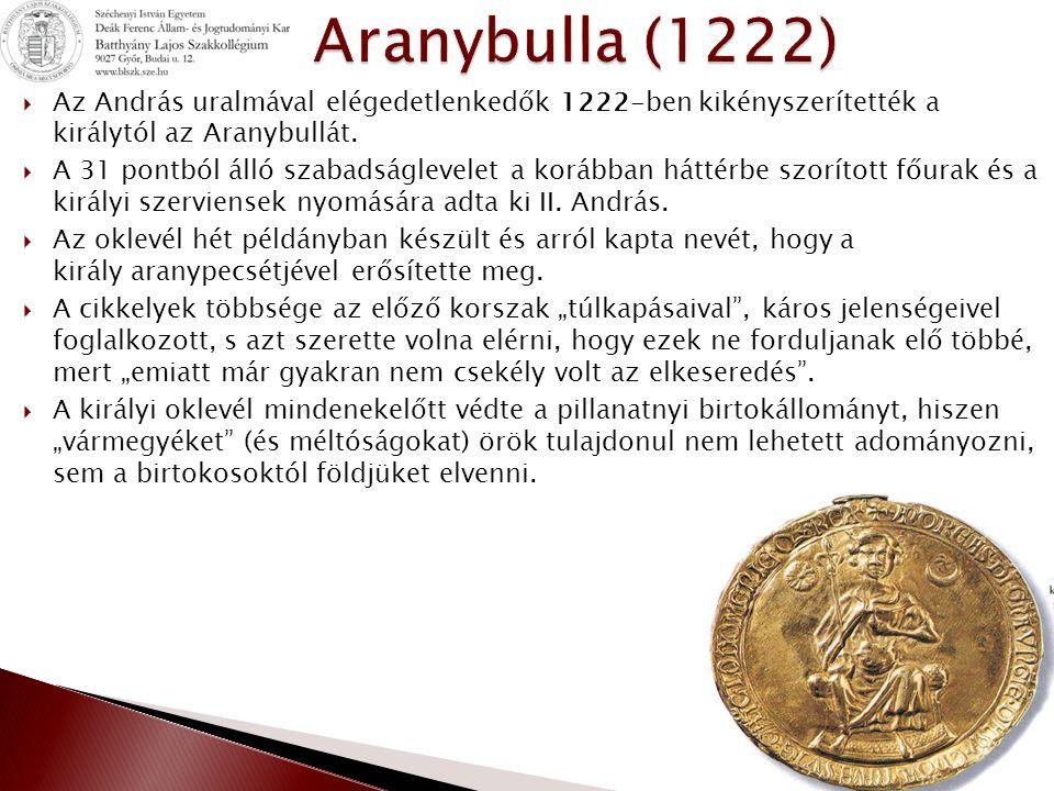  Az András uralmával elégedetlenkedők 1222-ben kikényszerítették a királytól az Aranybullát.