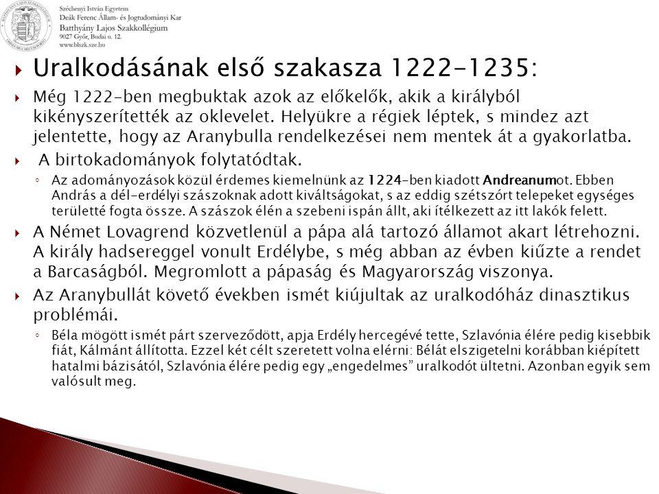  Uralkodásának első szakasza 1222-1235:  Még 1222-ben megbuktak azok az előkelők, akik a királyból kikényszerítették az oklevelet.