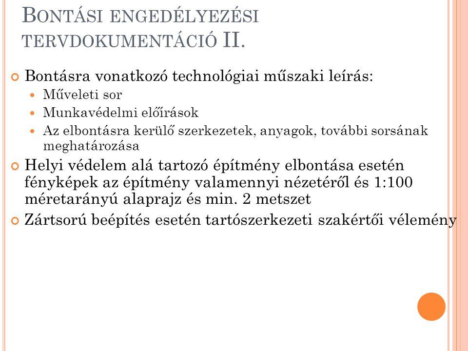 B ONTÁSI ENGEDÉLYEZÉSI TERVDOKUMENTÁCIÓ II. Bontásra vonatkozó technológiai műszaki leírás: Műveleti sor Munkavédelmi előírások Az elbontásra kerülő s
