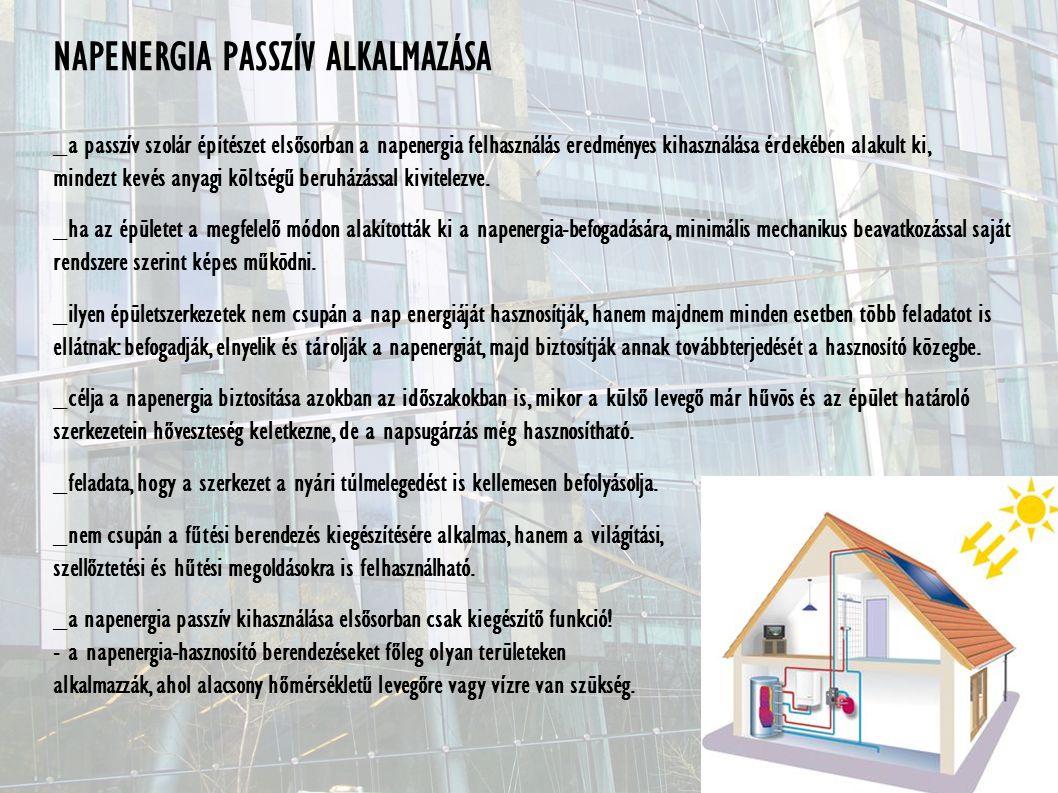 NAPENERGIA PASSZÍV ALKALMAZÁSA _a passzív szolár építészet elsősorban a napenergia felhasználás eredményes kihasználása érdekében alakult ki, mindezt kevés anyagi költségű beruházással kivitelezve.