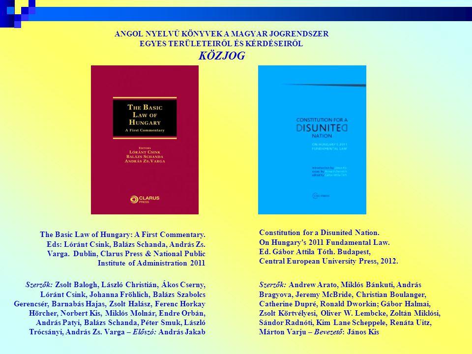 ANGOL NYELVŰ KÖNYVEK A MAGYAR JOGRENDSZER EGYES TERÜLETEIRŐL ÉS KÉRDÉSEIRŐL KÖZJOG The Basic Law of Hungary: A First Commentary. Eds: Lóránt Csink, Ba