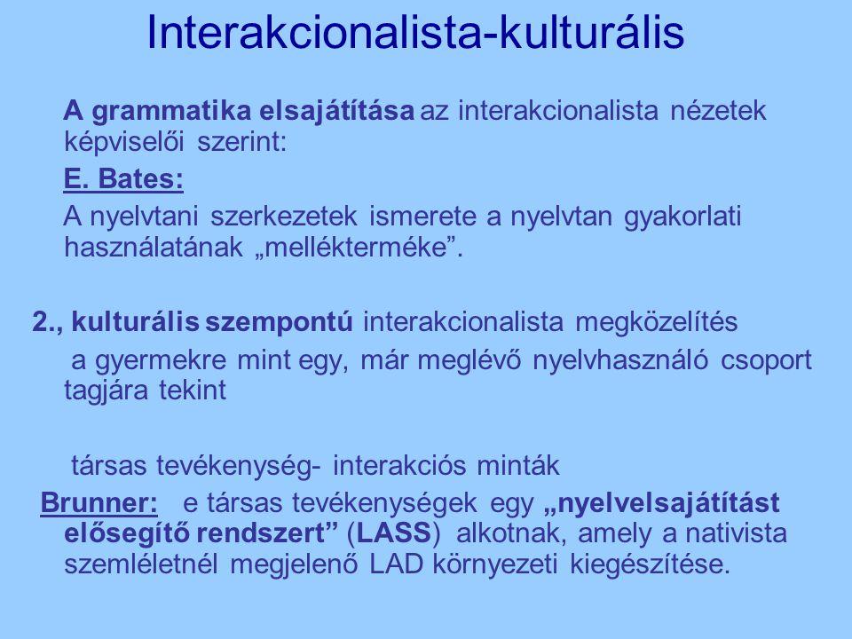 Interakcionalista-kulturális A grammatika elsajátítása az interakcionalista nézetek képviselői szerint: E.