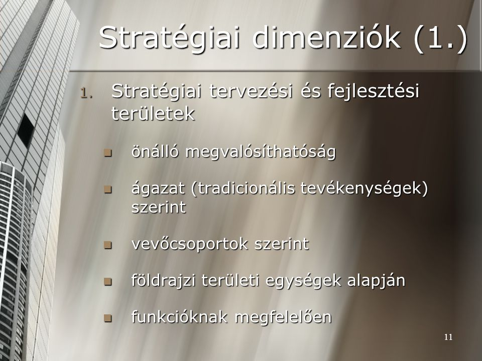 11 Stratégiai dimenziók (1.) 1. Stratégiai tervezési és fejlesztési területek önálló megvalósíthatóság önálló megvalósíthatóság ágazat (tradicionális