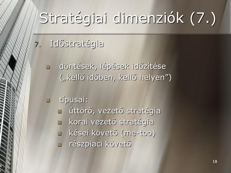 """18 Stratégiai dimenziók (7.) 7. Időstratégia döntések, lépések időzítése döntések, lépések időzítése (""""kellő időben, kellő helyen"""") típusai: típusai:"""