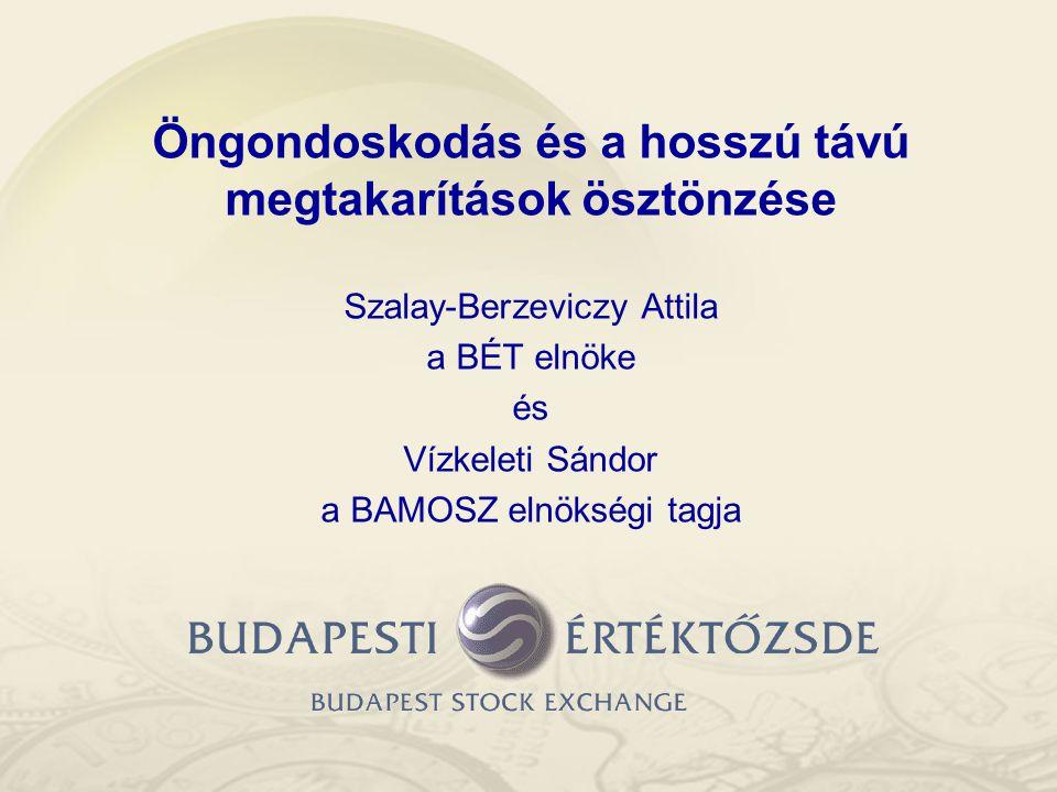 Öngondoskodás és a hosszú távú megtakarítások ösztönzése Szalay-Berzeviczy Attila a BÉT elnöke és Vízkeleti Sándor a BAMOSZ elnökségi tagja