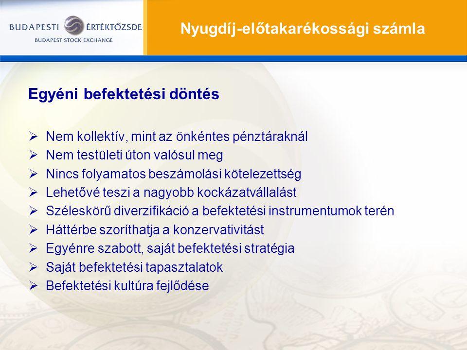 Egyéni befektetési döntés  Nem kollektív, mint az önkéntes pénztáraknál  Nem testületi úton valósul meg  Nincs folyamatos beszámolási kötelezettség