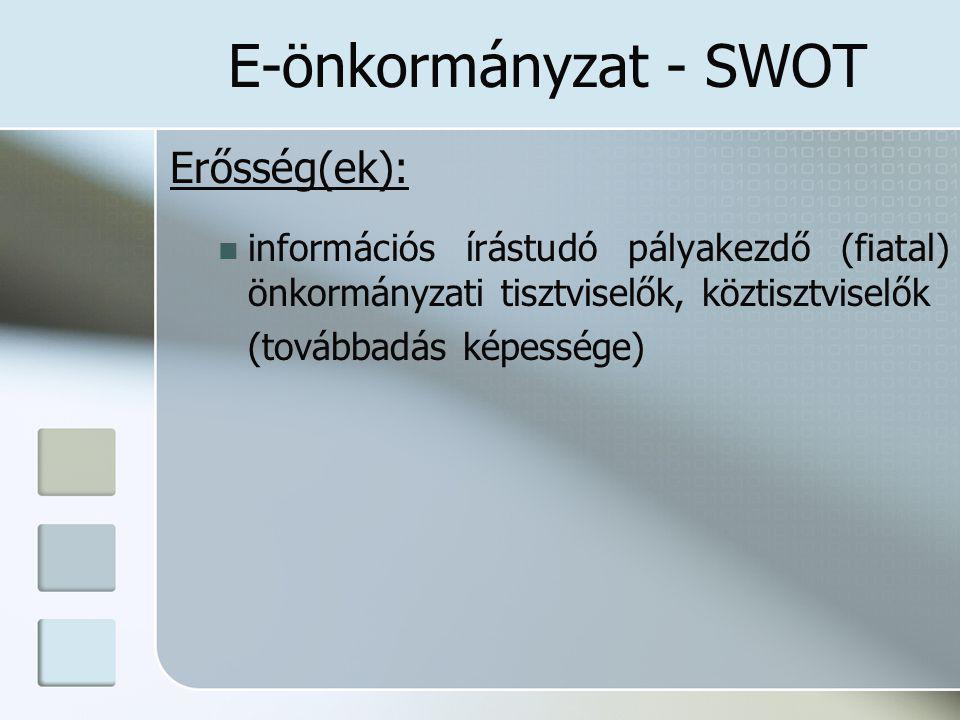 E-önkormányzat - SWOT Erősség(ek): információs írástudó pályakezdő (fiatal) önkormányzati tisztviselők, köztisztviselők (továbbadás képessége)