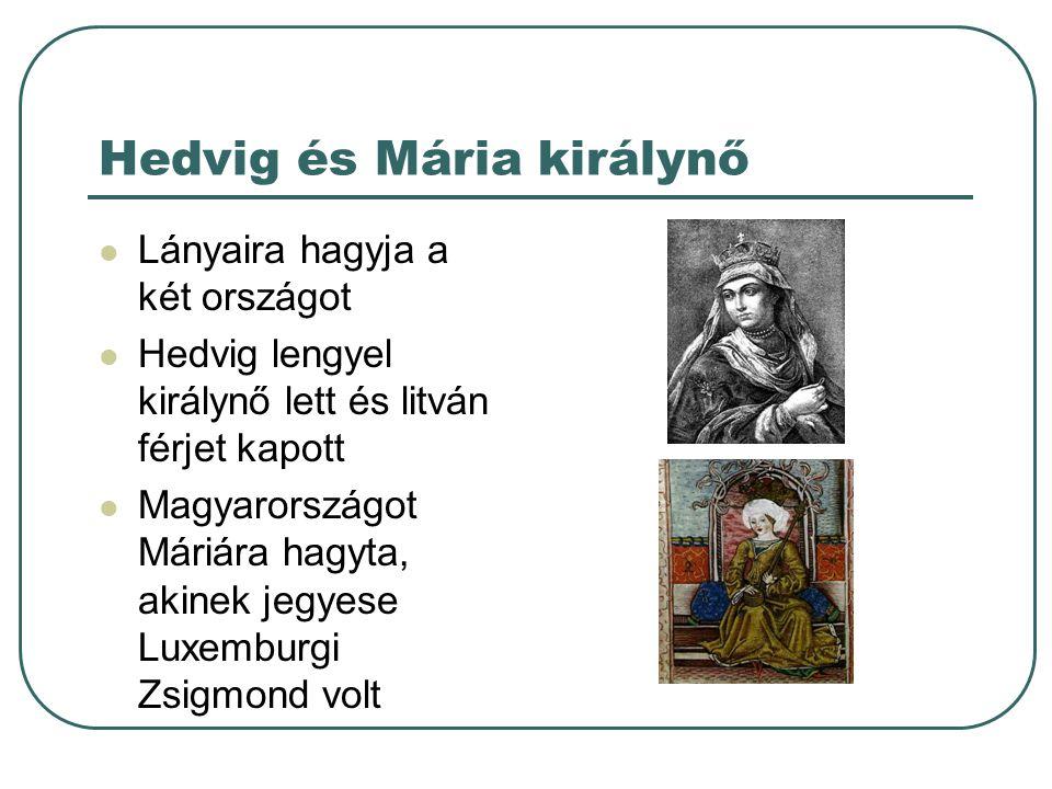 Hedvig és Mária királynő Lányaira hagyja a két országot Hedvig lengyel királynő lett és litván férjet kapott Magyarországot Máriára hagyta, akinek jeg